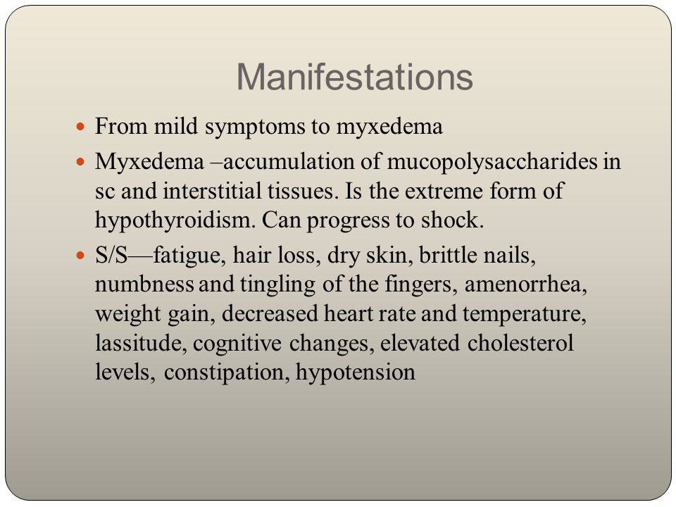 Manifestations From mild symptoms to myxedema