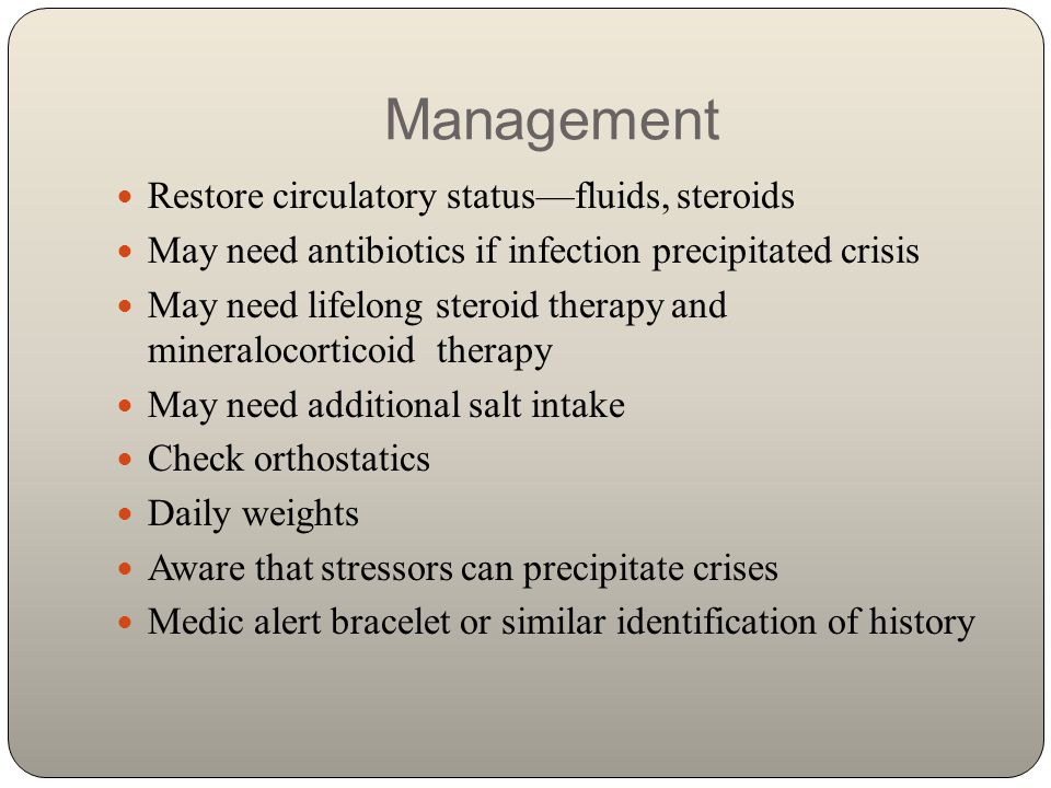 Management Restore circulatory status—fluids, steroids