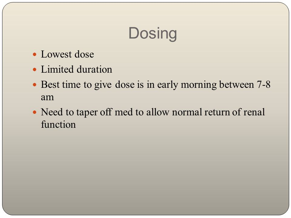 Dosing Lowest dose Limited duration