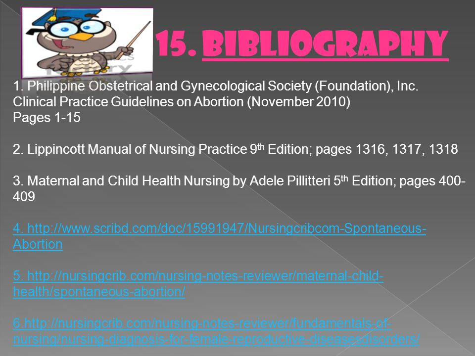 15. BIBLIOGRAPHY 1. Philippine Obstetrical and Gynecological Society (Foundation), Inc. Clinical Practice Guidelines on Abortion (November 2010)