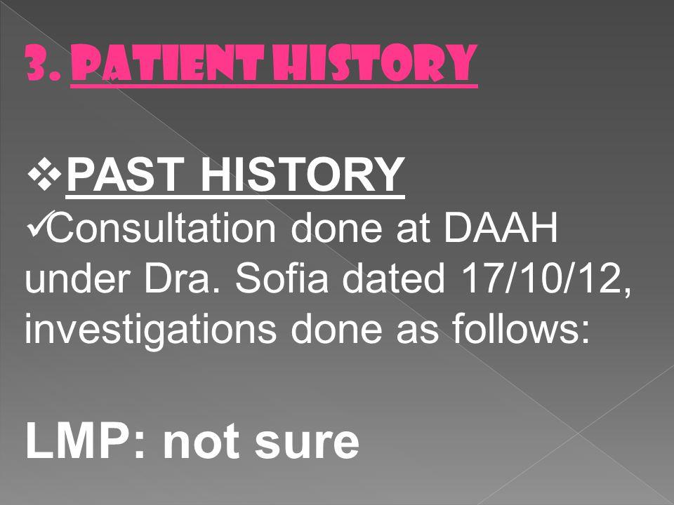 LMP: not sure 3. PATIENT HISTORY PAST HISTORY