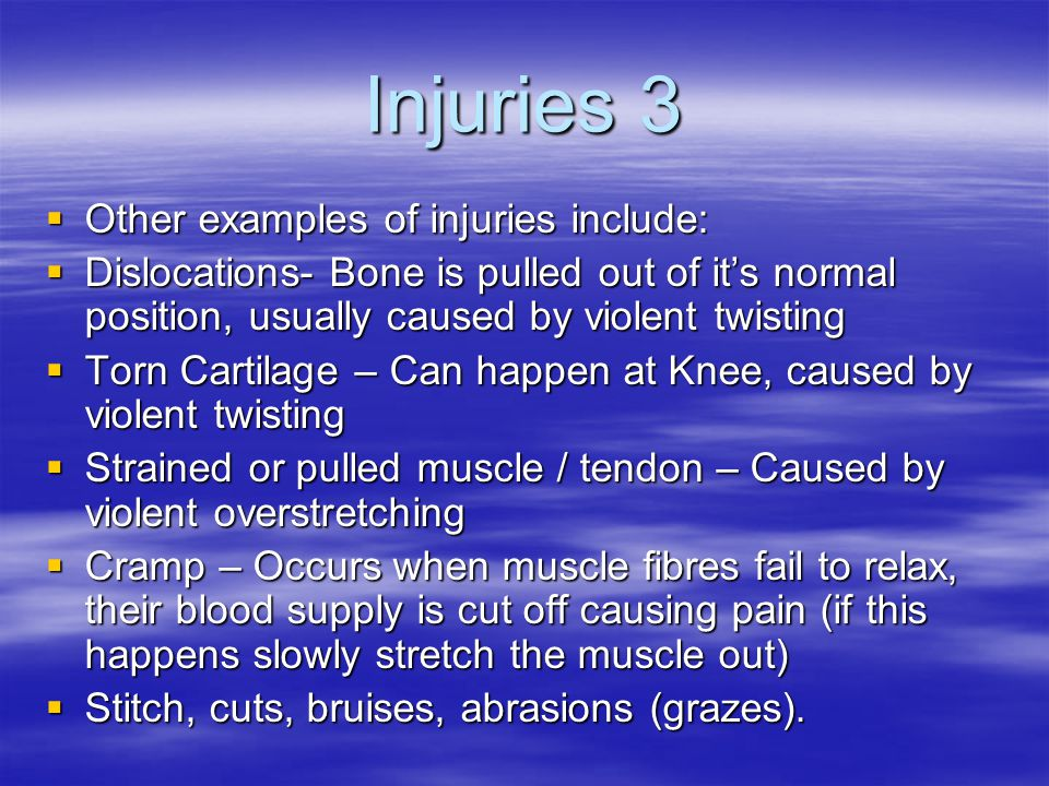Injuries 3 Other examples of injuries include: