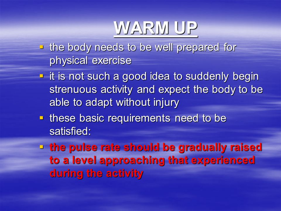 WARM UP the body needs to be well prepared for physical exercise