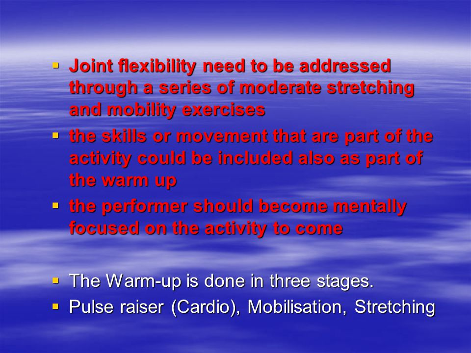 Joint flexibility need to be addressed through a series of moderate stretching and mobility exercises