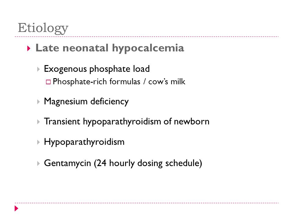 Etiology Late neonatal hypocalcemia Exogenous phosphate load