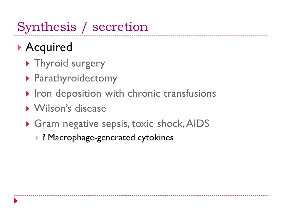 Synthesis / secretion Acquired Thyroid surgery Parathyroidectomy