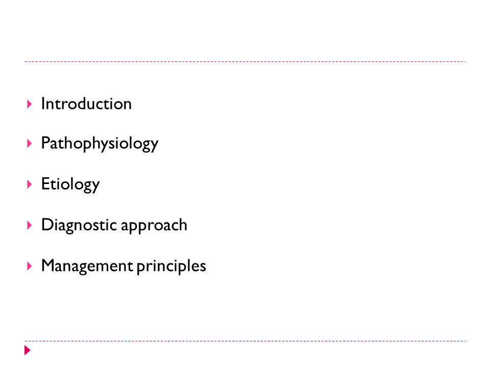 Introduction Pathophysiology Etiology Diagnostic approach Management principles