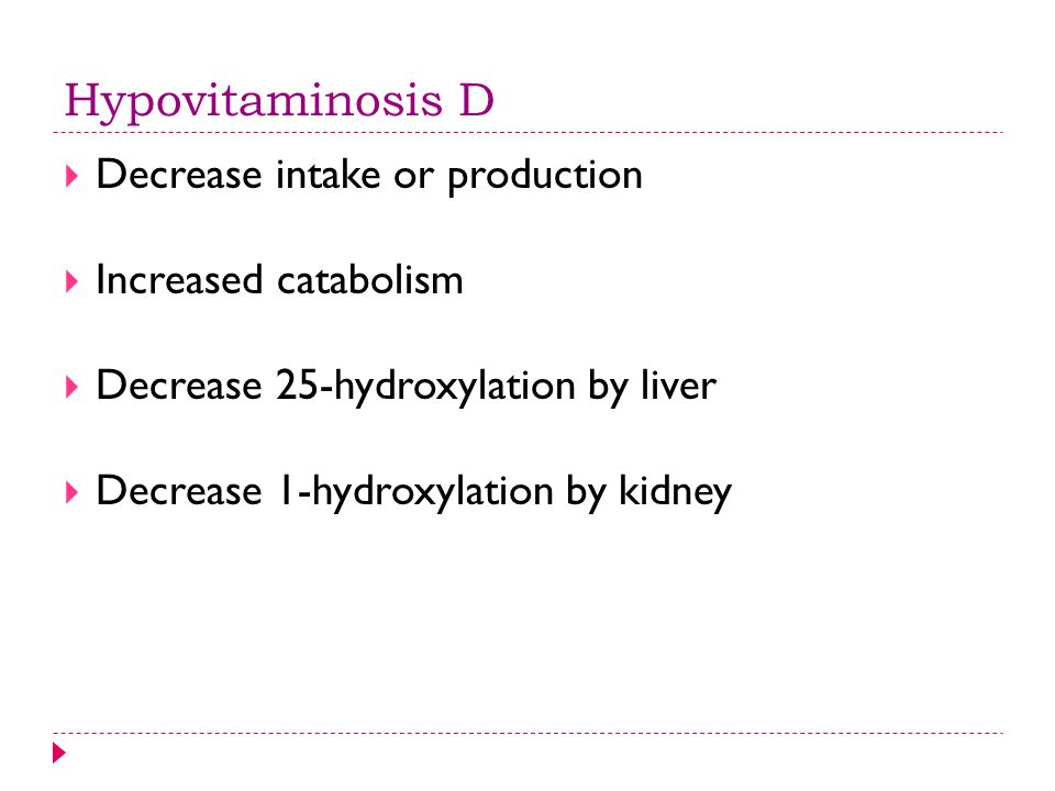 Hypovitaminosis D Decrease intake or production Increased catabolism