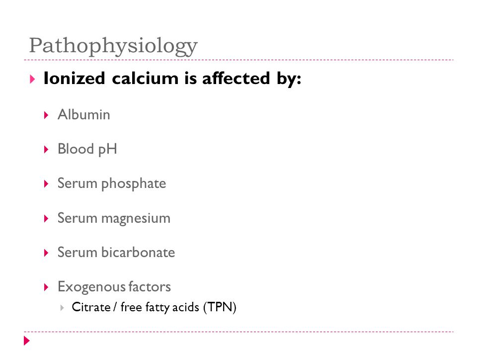 Pathophysiology Ionized calcium is affected by: Albumin Blood pH