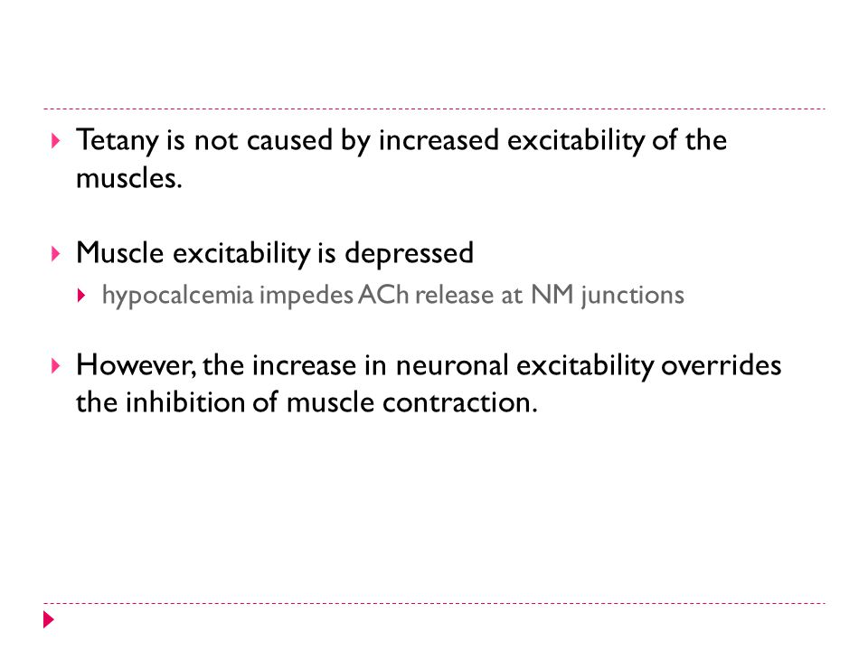 Tetany is not caused by increased excitability of the muscles.