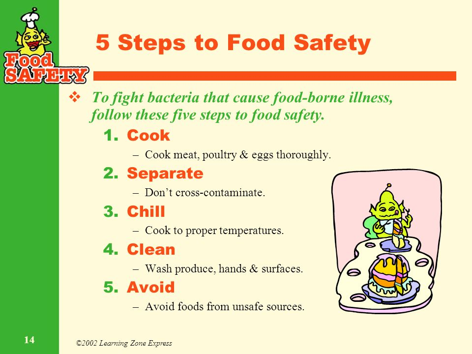 5 Steps to Food Safety To fight bacteria that cause food-borne illness, follow these five steps to food safety.