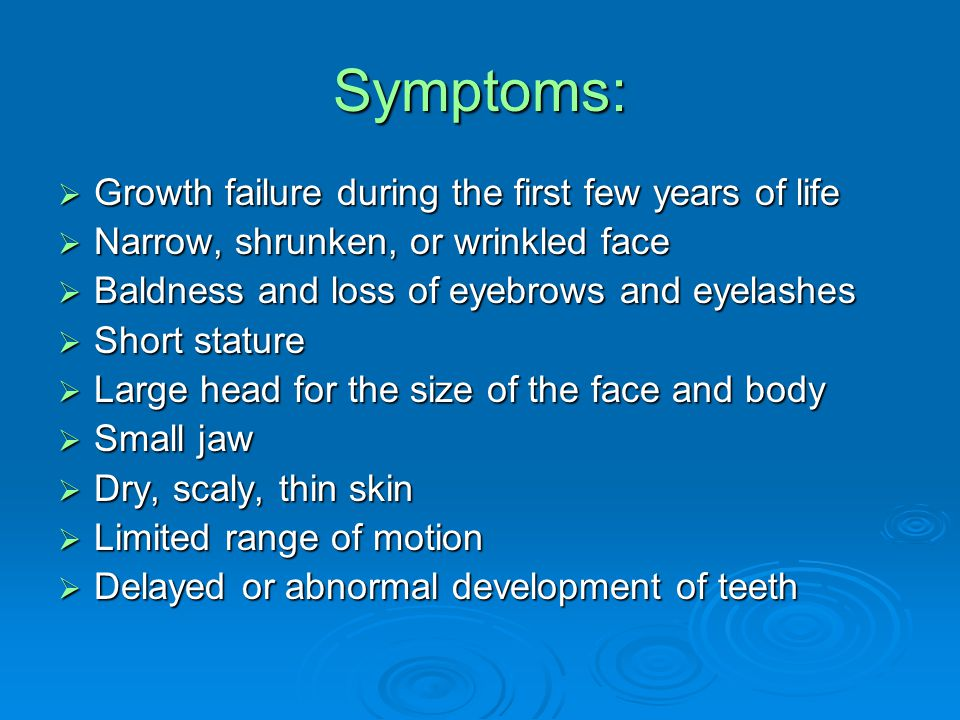 Symptoms: Growth failure during the first few years of life