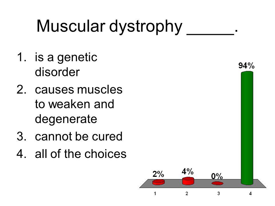 Muscular dystrophy _____.