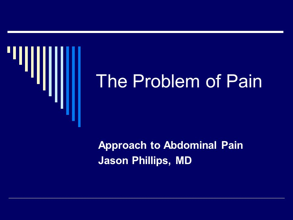 Approach to Abdominal Pain Jason Phillips, MD