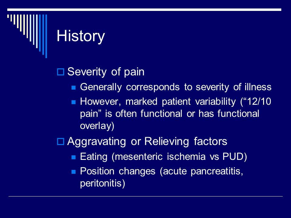 History Severity of pain Aggravating or Relieving factors