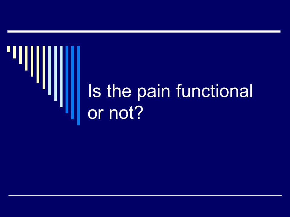 Is the pain functional or not