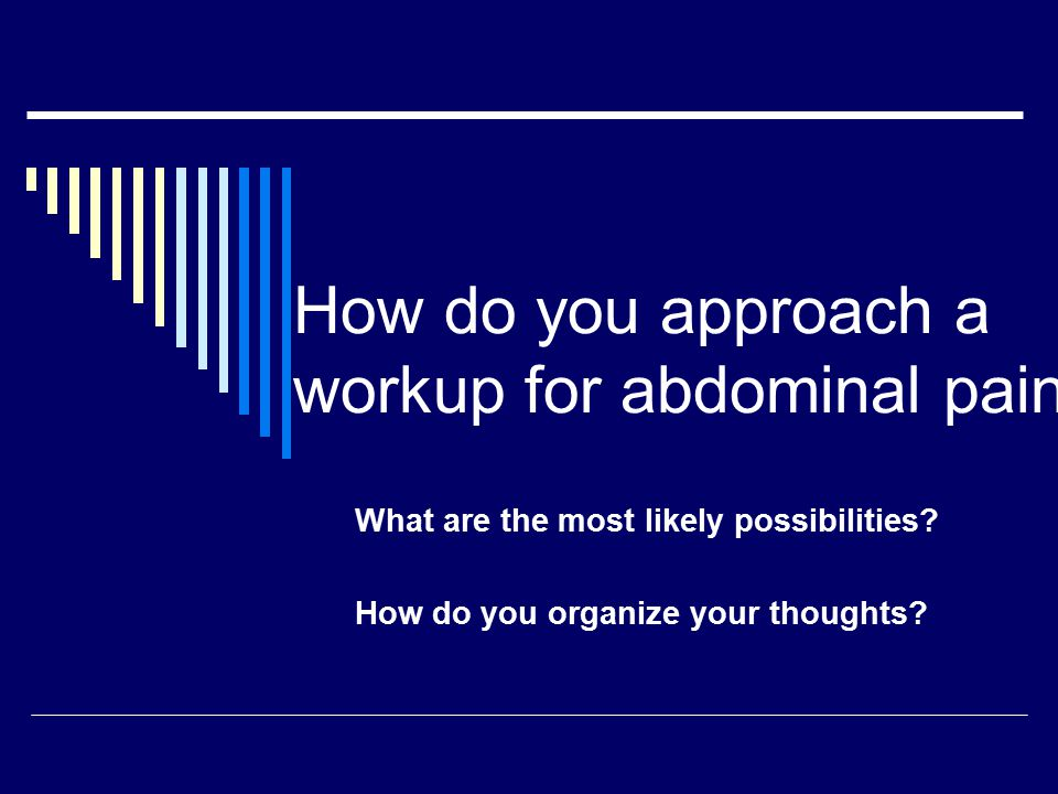 How do you approach a workup for abdominal pain