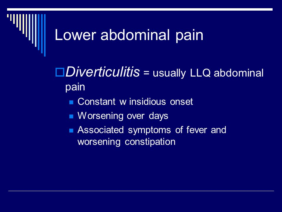 Lower abdominal pain Diverticulitis = usually LLQ abdominal pain