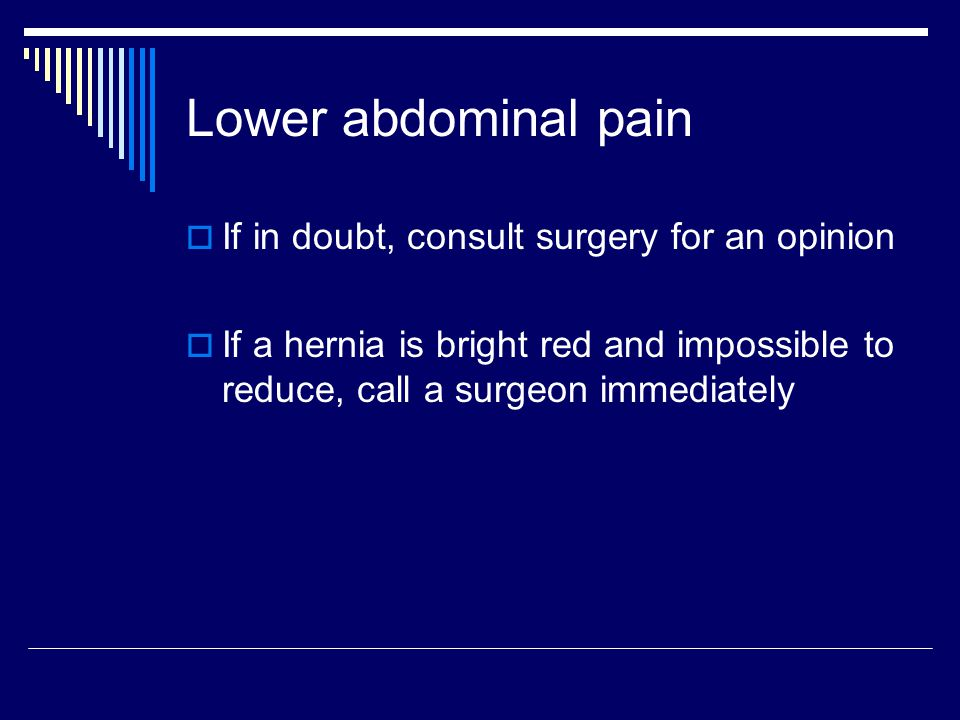 Lower abdominal pain If in doubt, consult surgery for an opinion