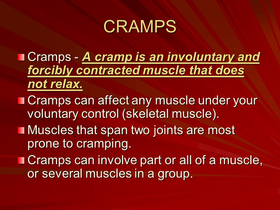 CRAMPS Cramps - A cramp is an involuntary and forcibly contracted muscle that does not relax.