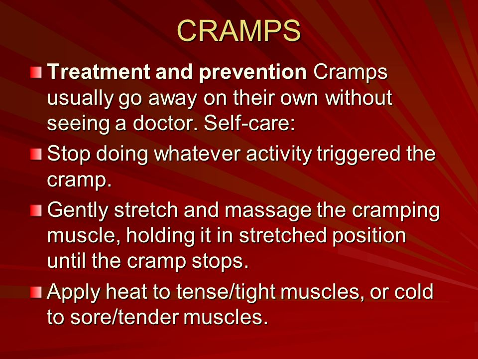 CRAMPS Treatment and prevention Cramps usually go away on their own without seeing a doctor. Self-care: