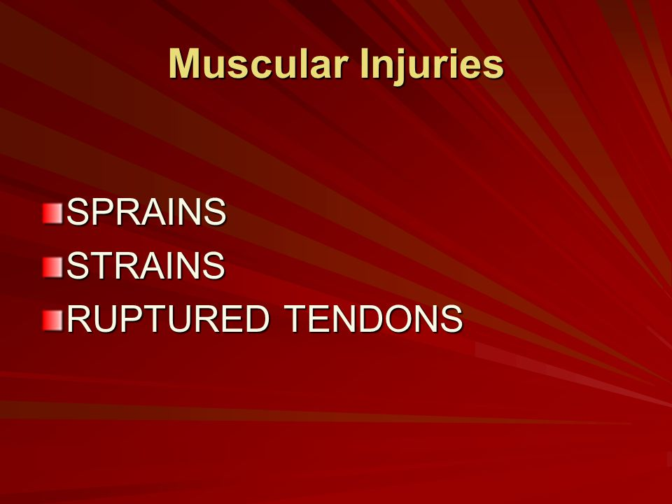 Muscular Injuries SPRAINS STRAINS RUPTURED TENDONS