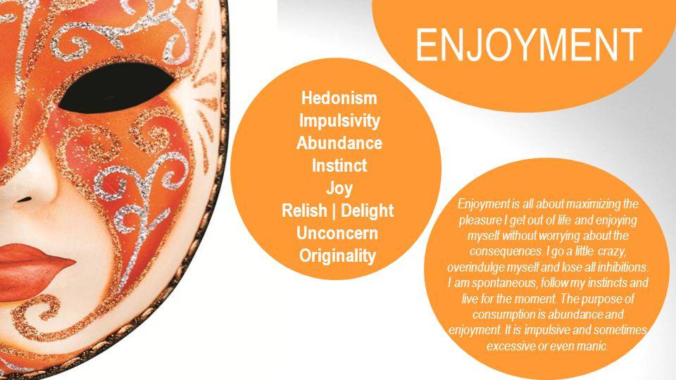 ENJOYMENT Hedonism Impulsivity Abundance Instinct Joy Relish | Delight