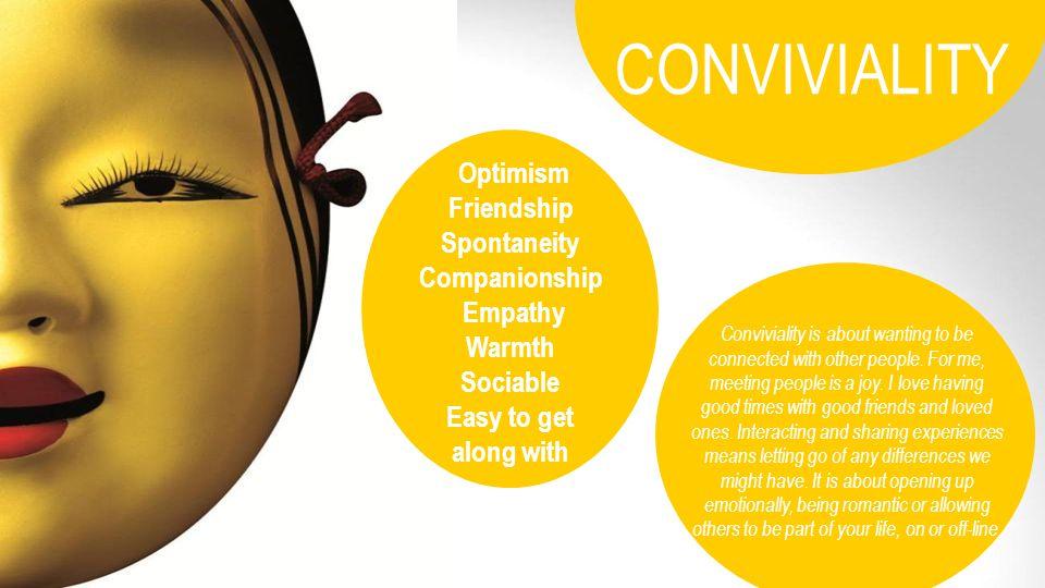 CONVIVIALITY Optimism Friendship Spontaneity Companionship Empathy
