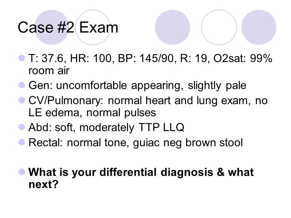 Case #2 Exam T: 37.6, HR: 100, BP: 145/90, R: 19, O2sat: 99% room air