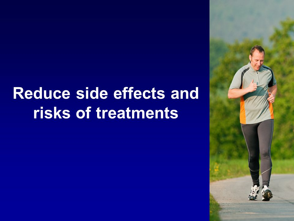 Reduce side effects and risks of treatments