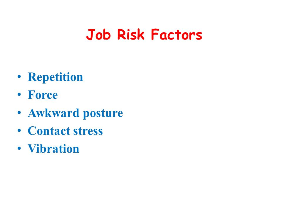 Job Risk Factors Repetition Force Awkward posture Contact stress
