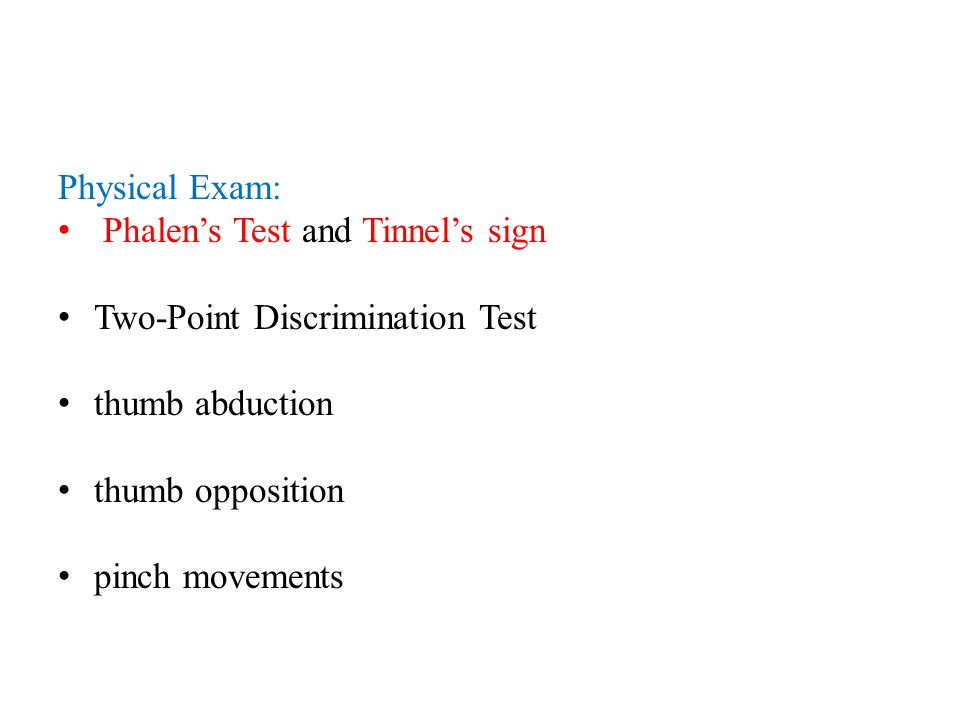 Physical Exam: Phalen's Test and Tinnel's sign. Two-Point Discrimination Test. thumb abduction. thumb opposition.