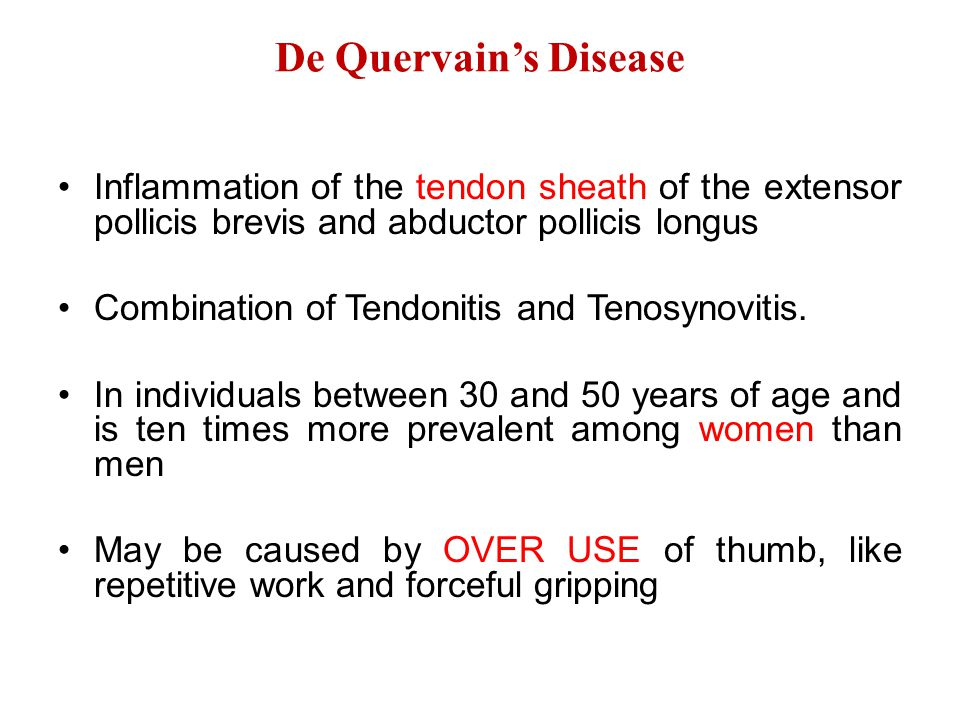 De Quervain's Disease Inflammation of the tendon sheath of the extensor pollicis brevis and abductor pollicis longus.
