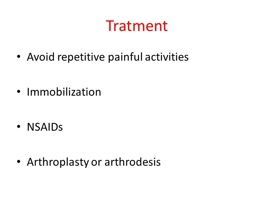 Tratment Avoid repetitive painful activities Immobilization NSAIDs