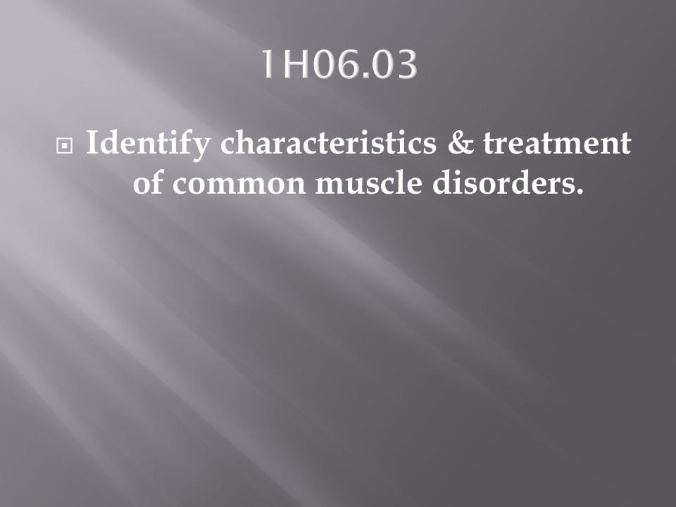 Identify characteristics & treatment of common muscle disorders.