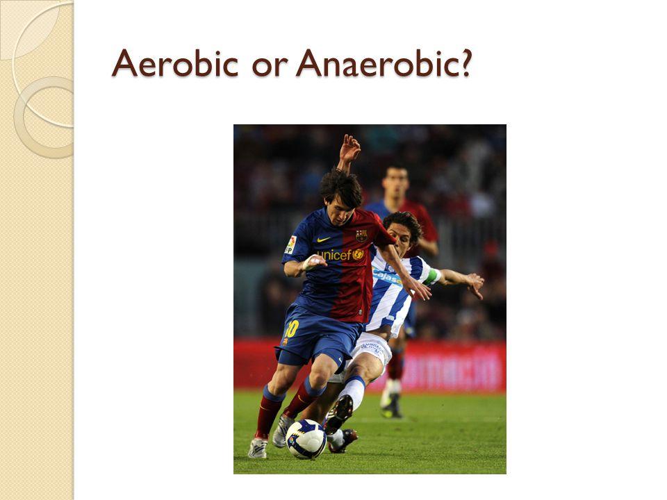 Aerobic or Anaerobic