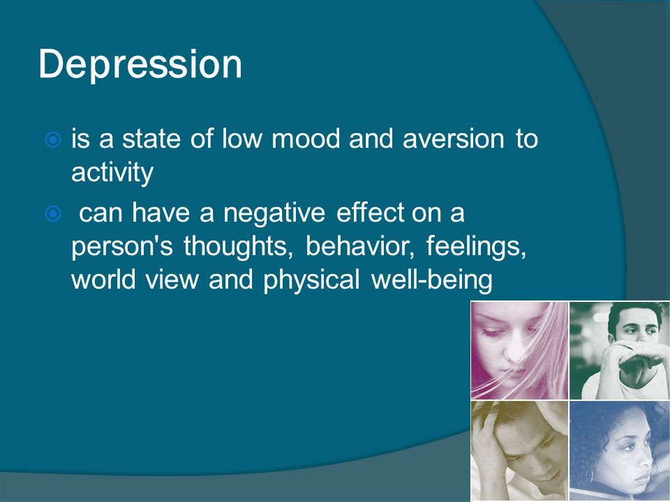 Depression is a state of low mood and aversion to activity