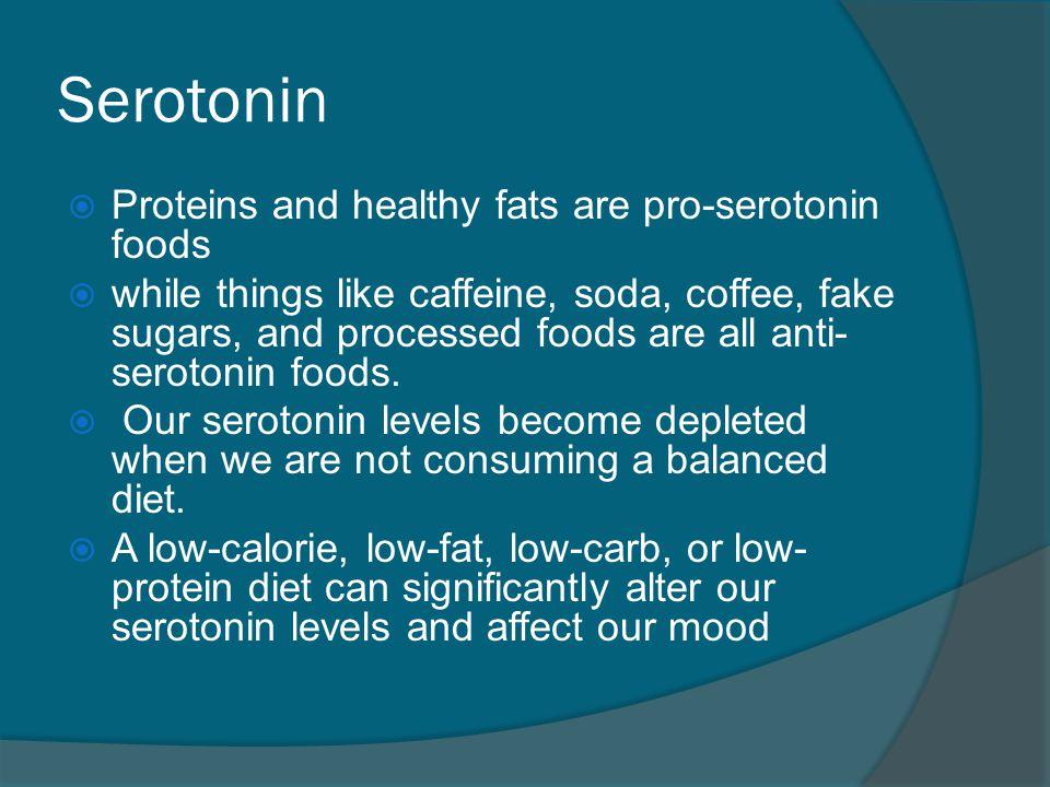 Serotonin Proteins and healthy fats are pro-serotonin foods