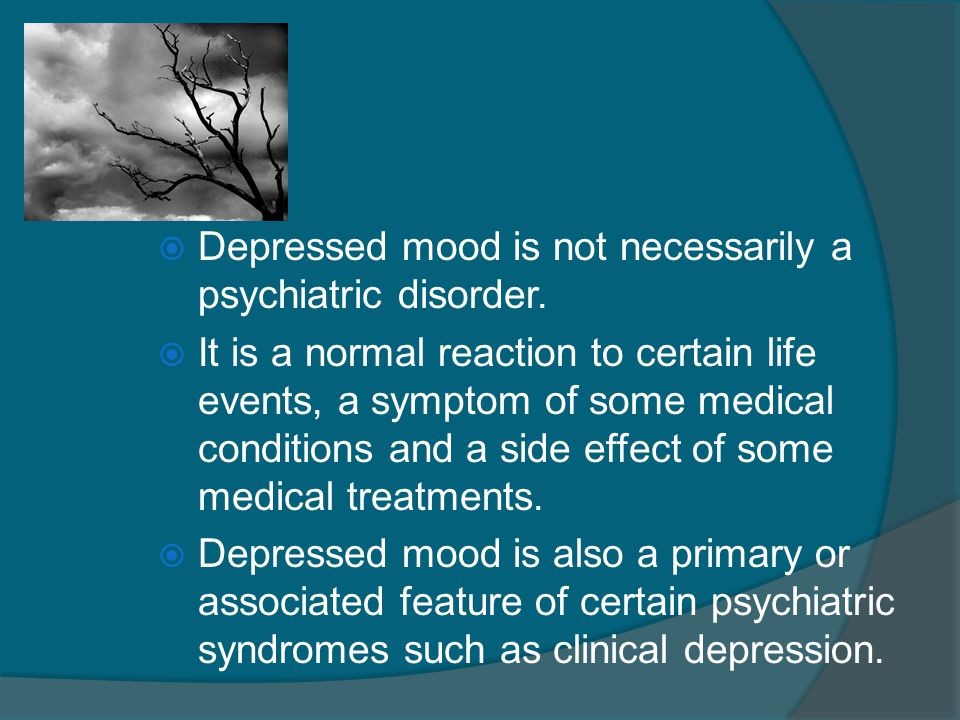 Depressed mood is not necessarily a psychiatric disorder.