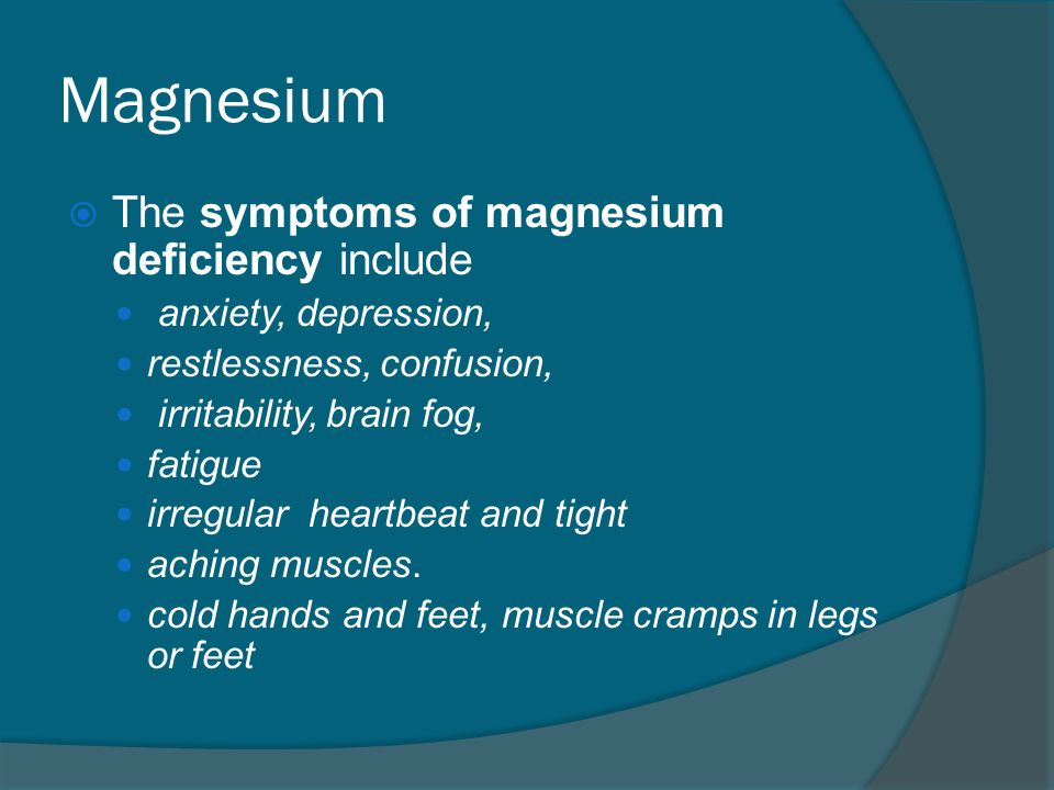 Magnesium The symptoms of magnesium deficiency include