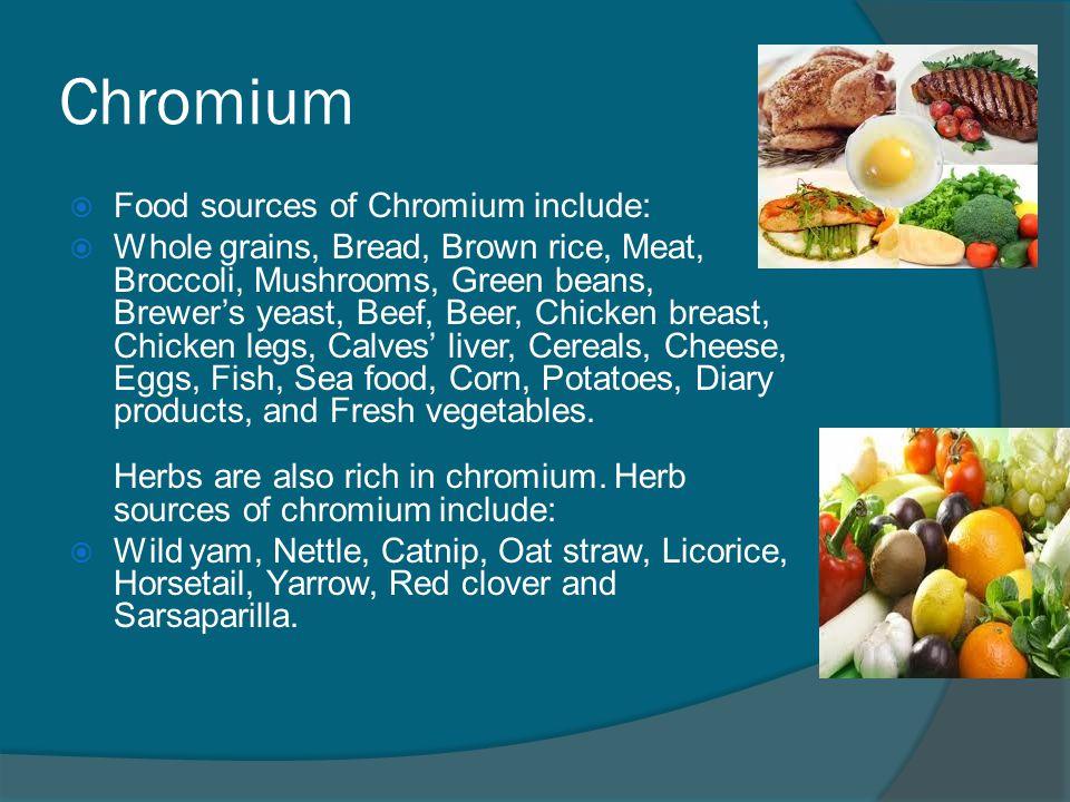 Chromium Food sources of Chromium include:
