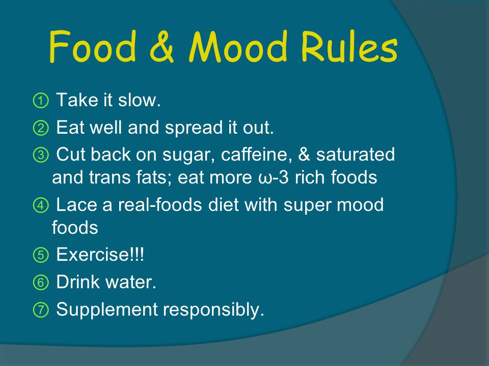 Food & Mood Rules ① Take it slow. ② Eat well and spread it out.
