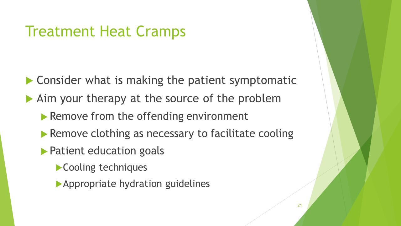 Treatment Heat Cramps Consider what is making the patient symptomatic