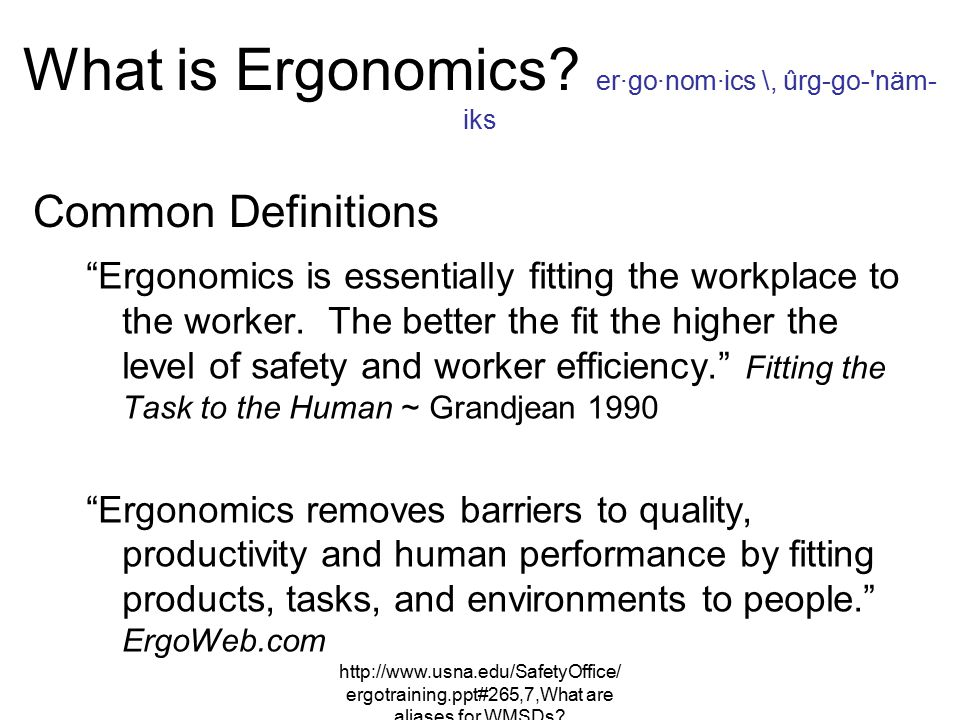 What is Ergonomics er·go·nom·ics \, ûrg-go- näm-iks