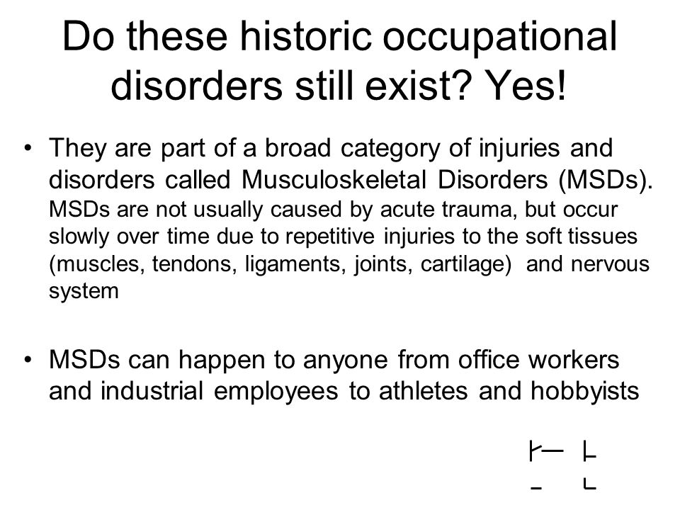 Do these historic occupational disorders still exist Yes!
