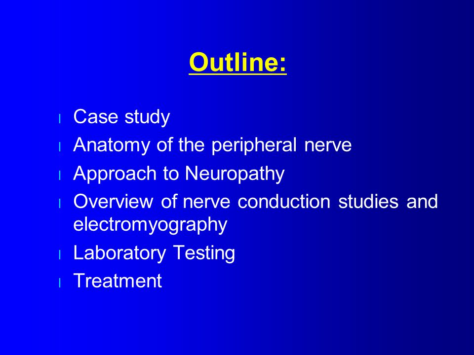 Outline: Case study Anatomy of the peripheral nerve