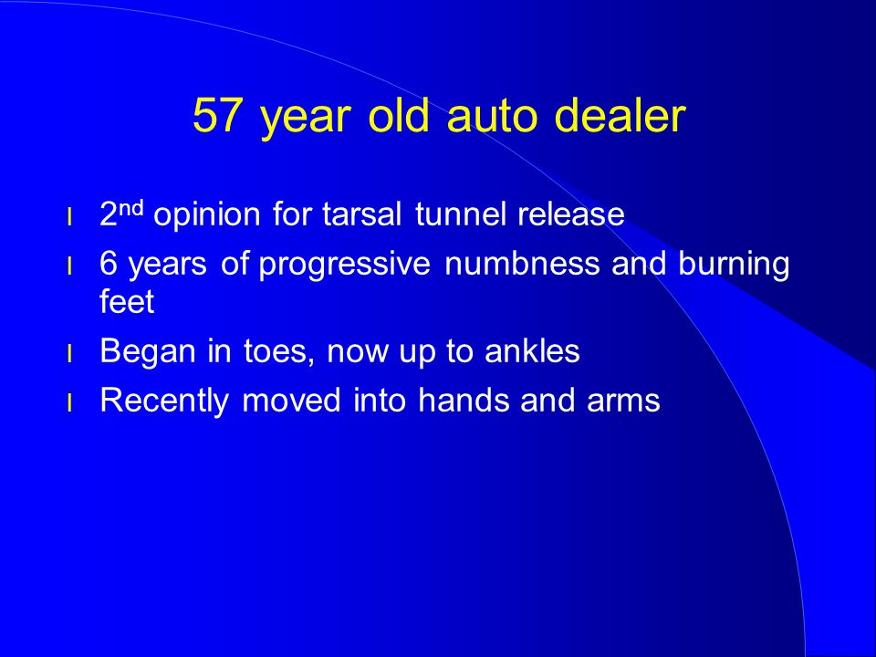 57 year old auto dealer 2nd opinion for tarsal tunnel release