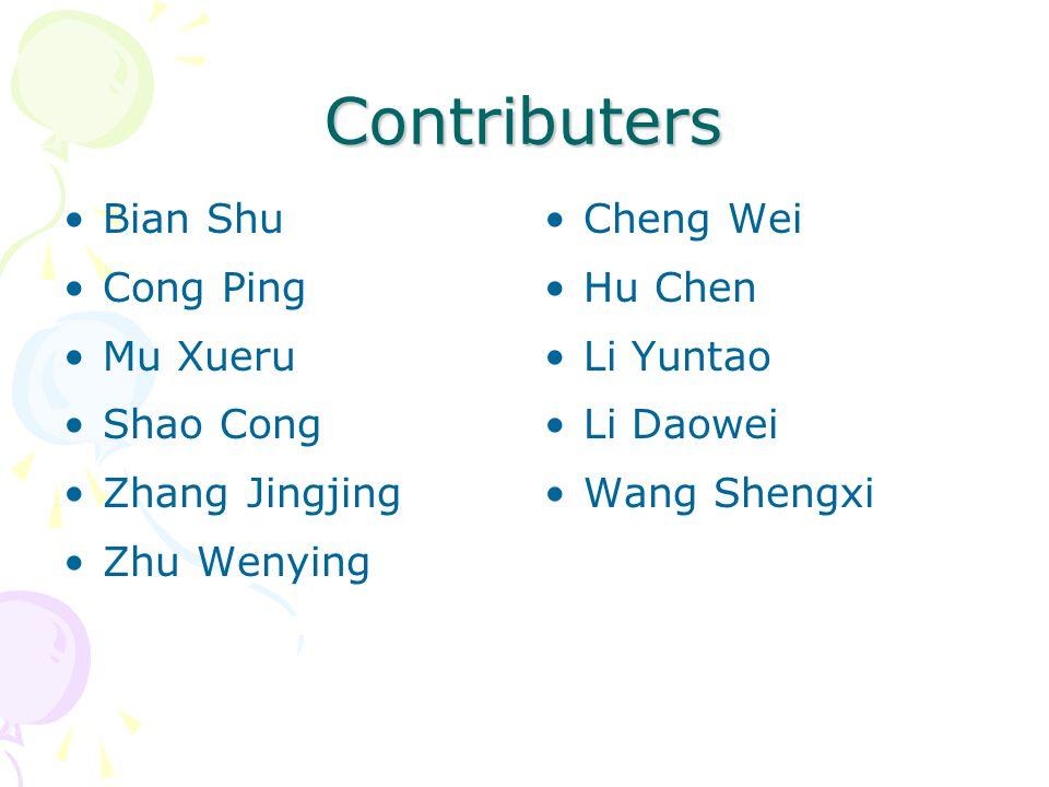 Contributers Bian Shu Cong Ping Mu Xueru Shao Cong Zhang Jingjing