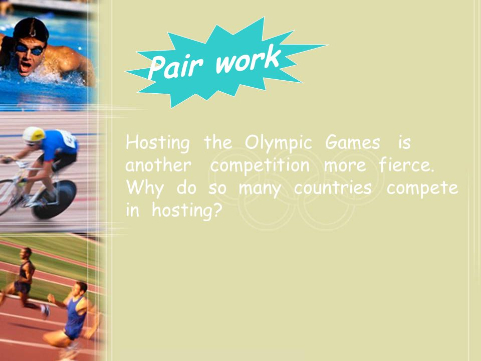 Pair work Hosting the Olympic Games is another competition more fierce.