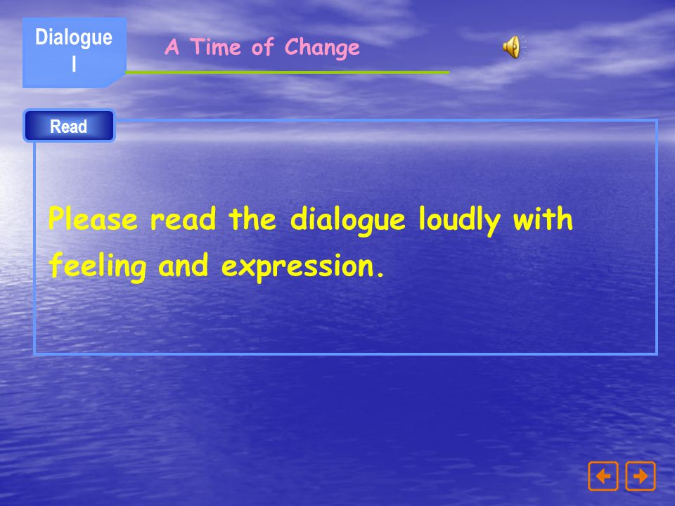 Please read the dialogue loudly with feeling and expression.